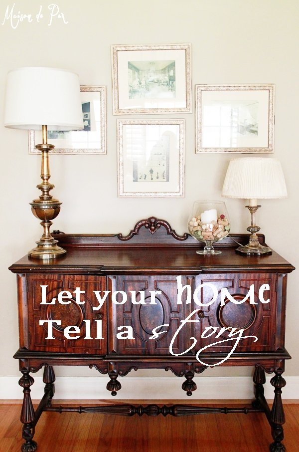 How to decorate with meaningful items so that your home tells a story you love...