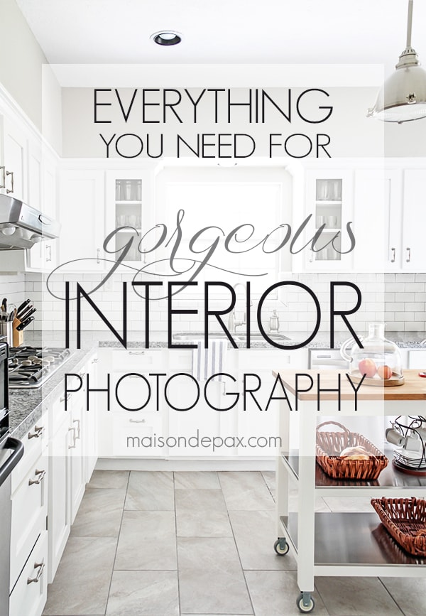 Gorgeous interior photography can be done with affordable photography equipment- Maison de Pax