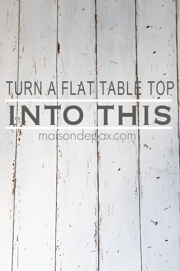 how to turn a regular table top into a farmhouse, plank look- Maison de Pax