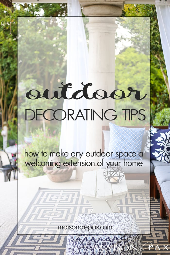 Outdoor Decorating Tips: how to make any outdoor space a welcoming extension of your home