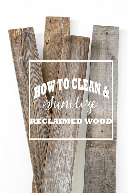 how to clean and sanitize reclaimed wood PLUS project ideas!