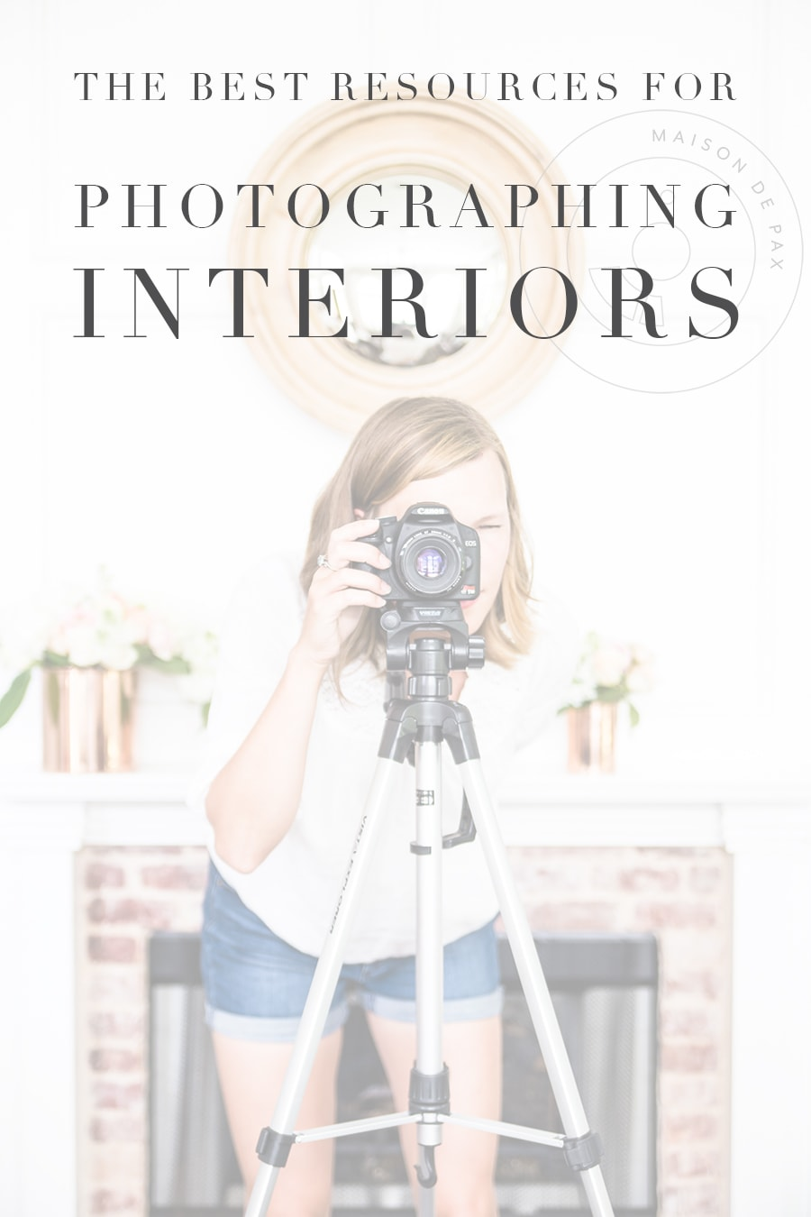 photographer in front of fireplace with overlay that reads: The Best Resources for Photographing Interiors