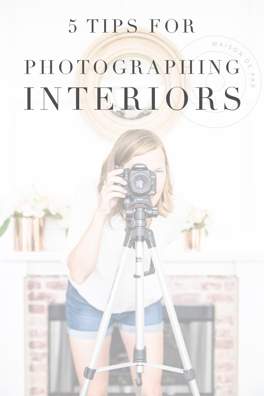 woman taking pictures with overlay that reads: 5 tips for photographing interiors