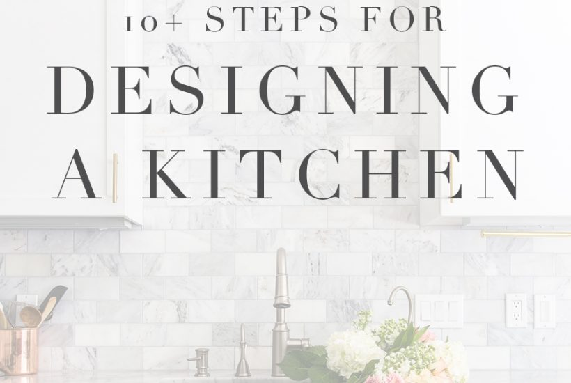 beautiful kitchen with text overlay: 10 steps for designing a kitchen