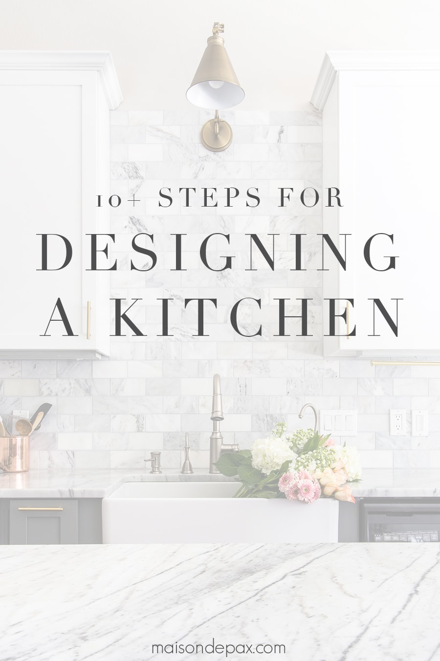 beautiful kitchen with text overlay: 10 steps for designing a kitchen- Maison de Pax