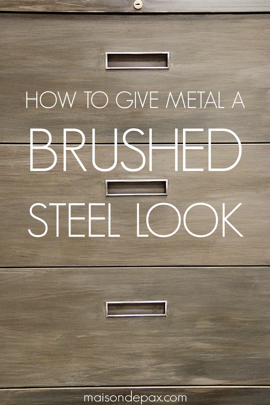 brushed metal file cabinet front with overlay: how to give metal a brushed steel look   Maison de Pax