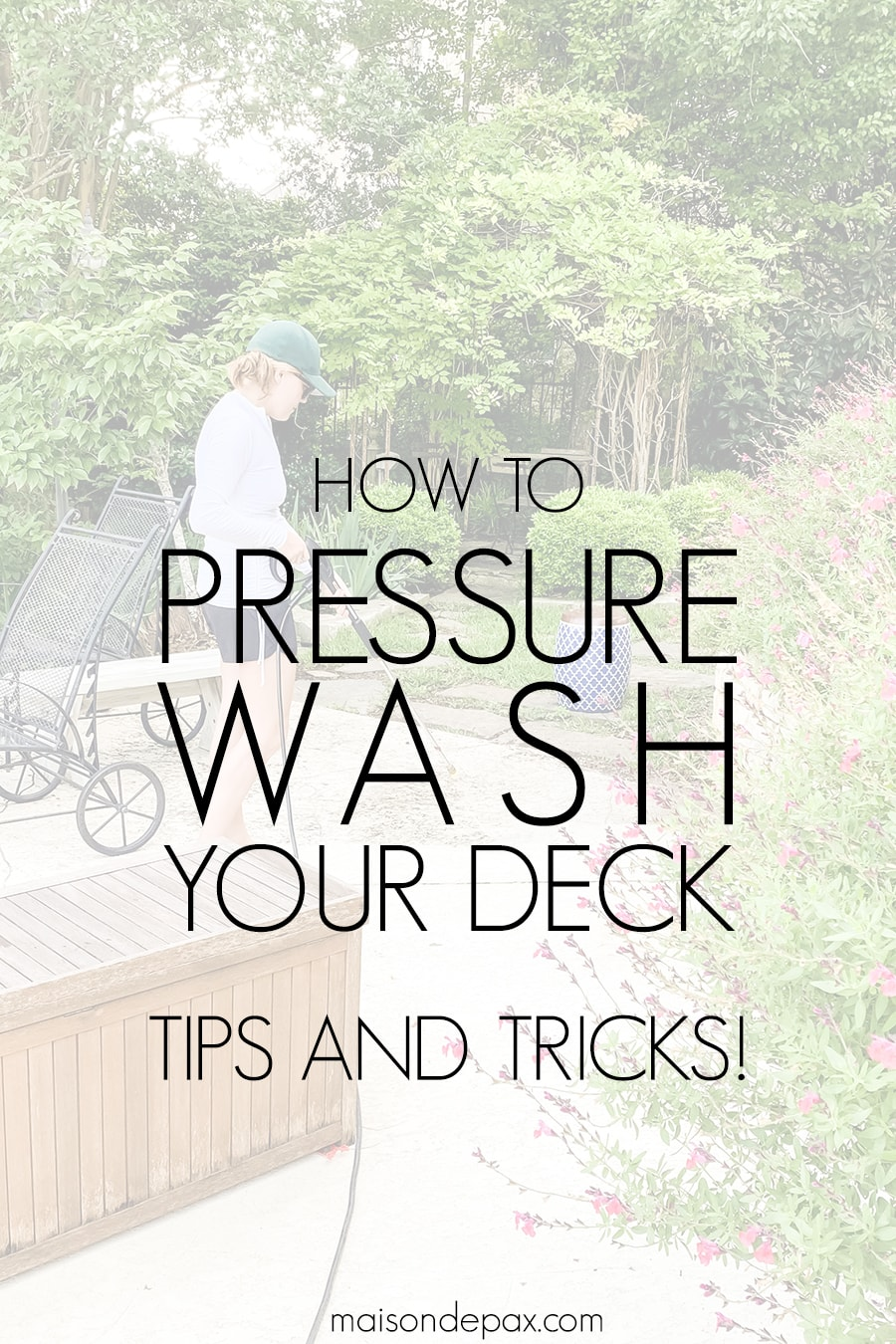 woman power washing deck with overlay: how to pressure wash your deck | Maison de Pax