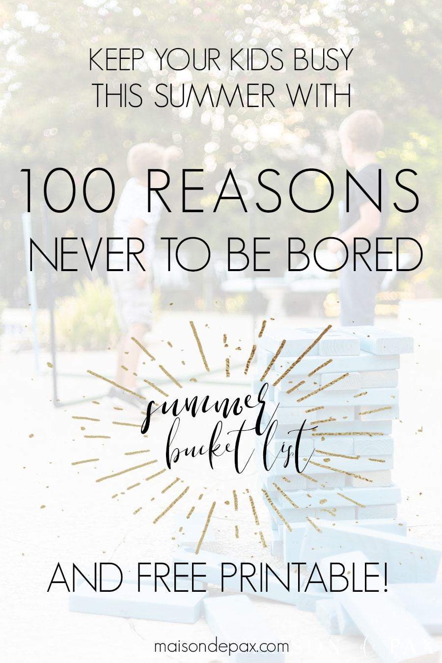 kids playing in yard with overlay: 100 reasons never to be bored, summer bucket list and free printable | Maison de Pax