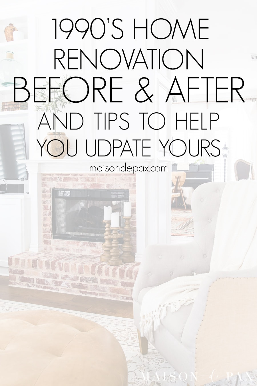 beautiful white fireplace with text overlay: 1990's home renovation before and after and tips to help you update your own | Maison de Pax