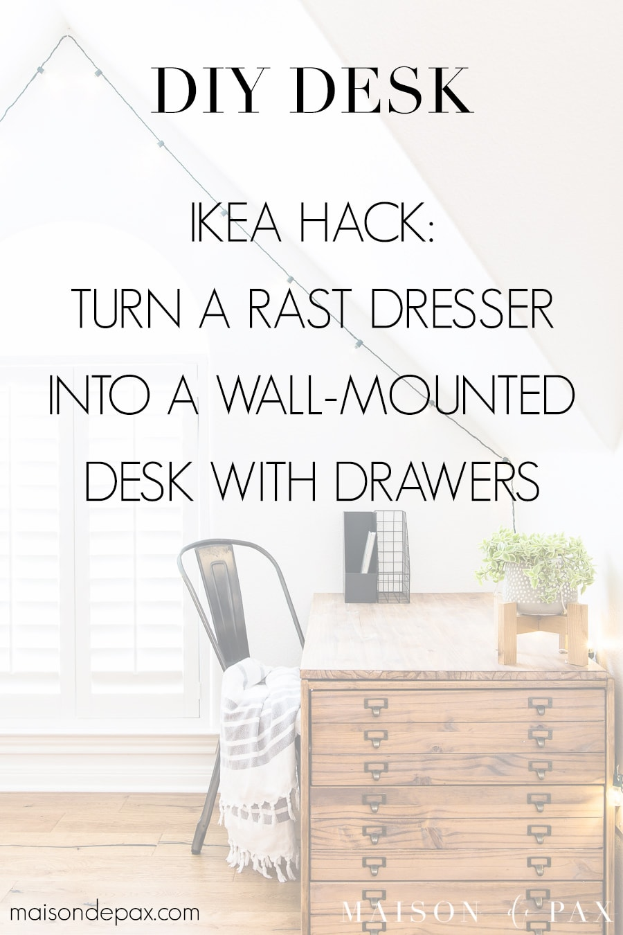 wood desk with drawers and text overlay: IKEA hack - turn a rast dresser into a wall-mounted desk | Maison de Pax