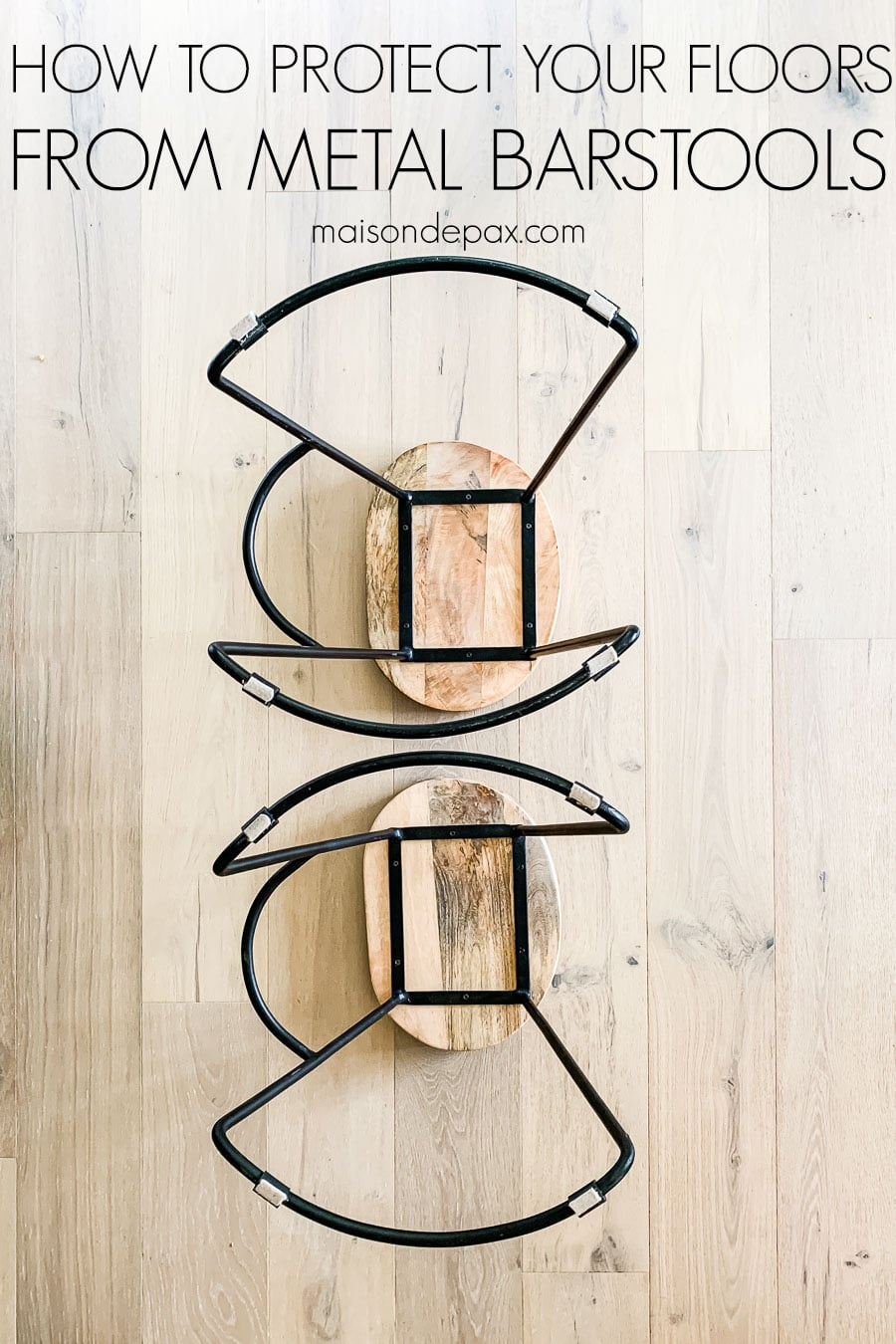 barstools with wood tops and metal legs with floor protection | Maison de Pax