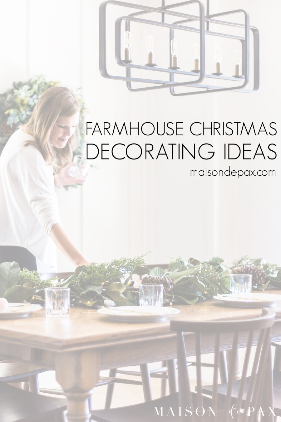 woman decorating farm table with text overlay: farmhouse Christmas decorating ideas | Maison de Pax