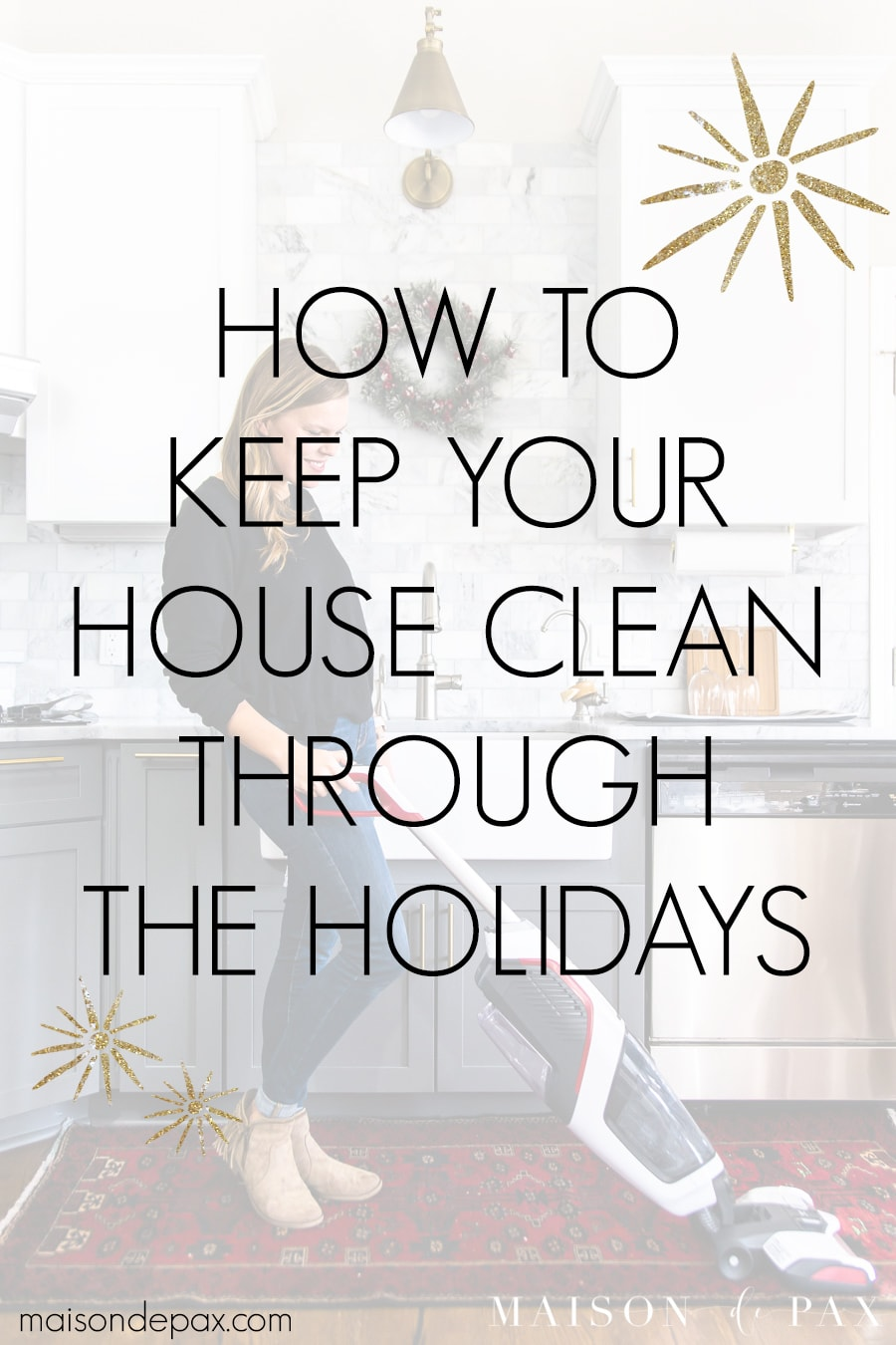 woman vacuuming kitchen with overlay: how to keep your house clean through the holidays | Maison de Pax