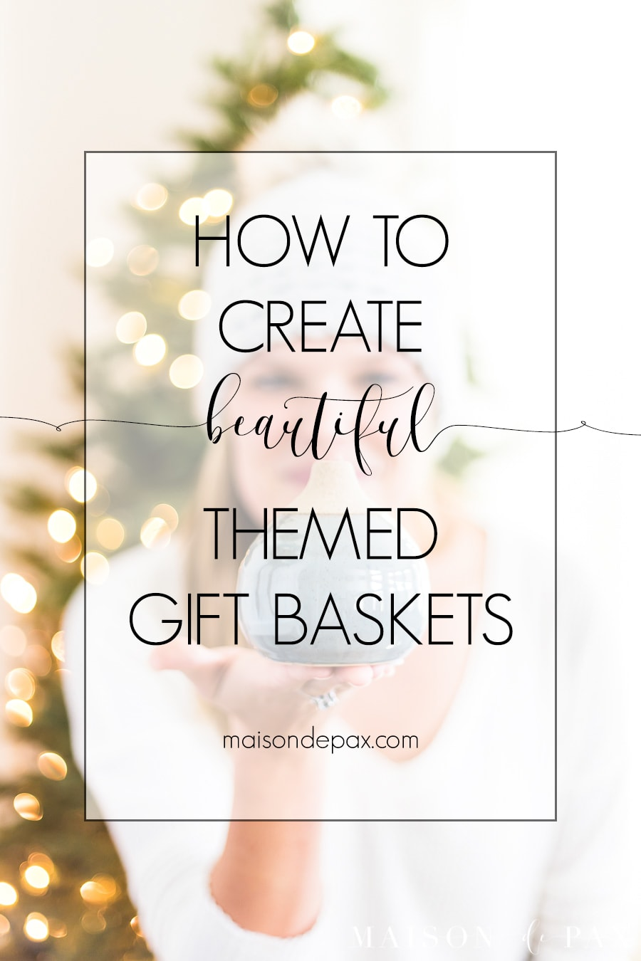 how to create beautiful themed gift baskets | Maison de Pax