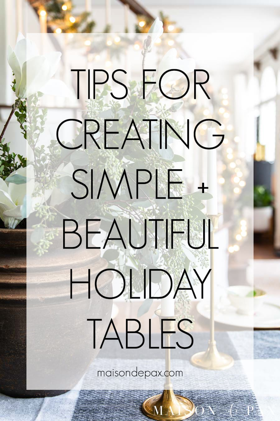 beautiful holiday table with overlay: tips for creating simple and beautiful holiday tables | Maison de Pax