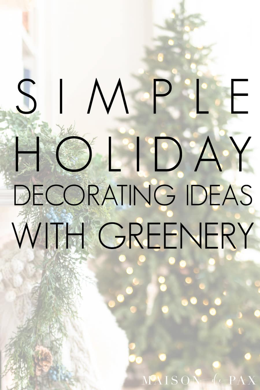 christmas tree in background with overlay: simple holidya decorating ideas with greenery | Maison de Pax