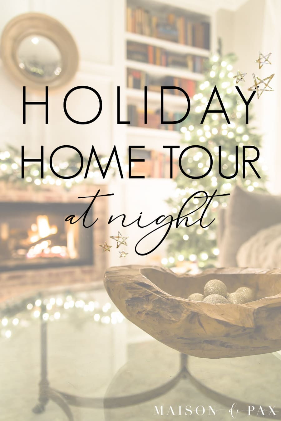 fireplace and christmas tree with overlay: holiday home tour at night | Maison de Pax
