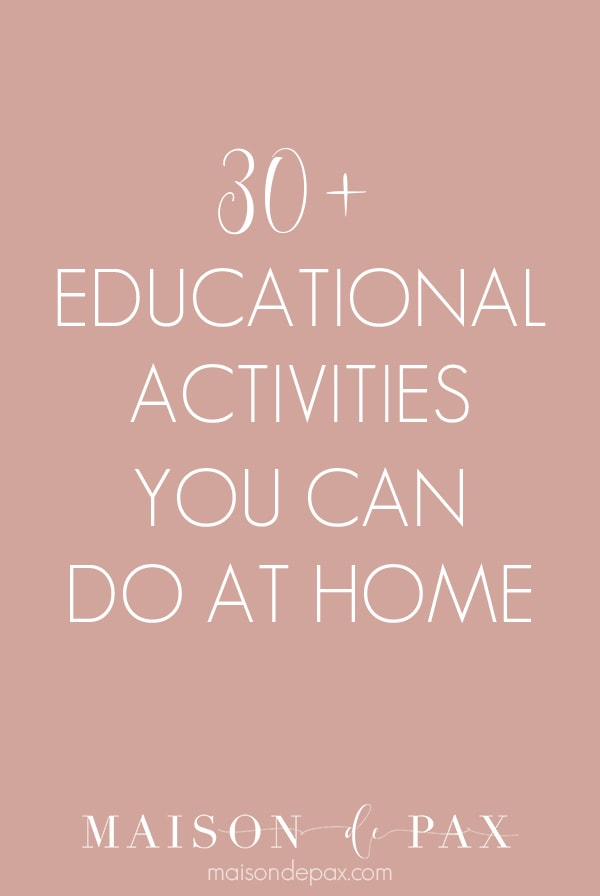 30+ educational activities you can do at home | Maison de Pax