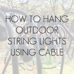 string lights on cables with overlay: how to hand outdoor string lights using cable | Maison de Pax