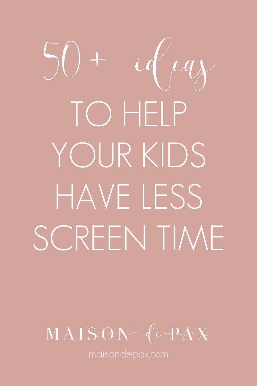 50+ ideas to hep your kids have less screen time | Maison de Pax