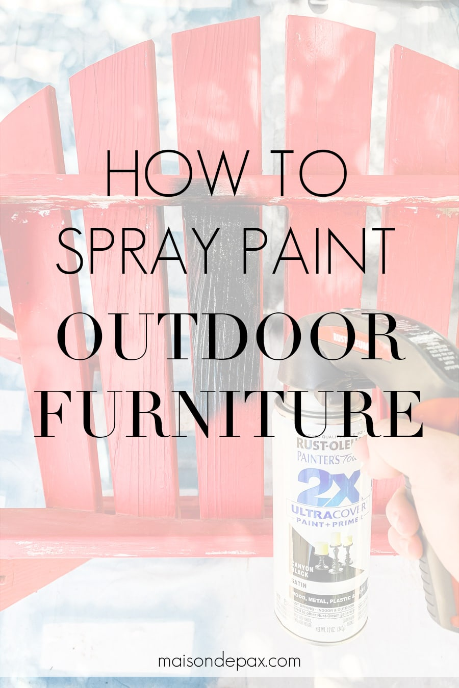 spray paint can with overlay: how to spray paint outdoor furniture | Maison de Pax
