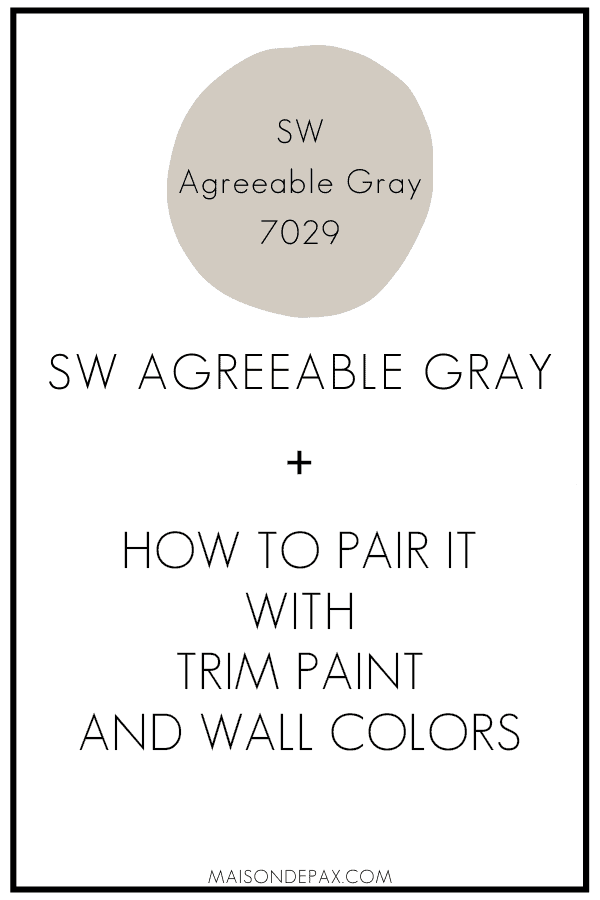 SW Agreeable Gray + How to Pair it with Trim Paint and Wall Colors | Maison de Pax