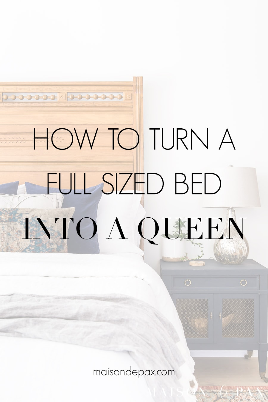 How to turn a full sized bed into a queen | Maison de Pax