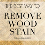 the best way to remove wood stain | Maison de Pax