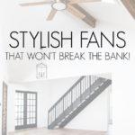 stylish fans that won't break the bank