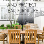 how to restore, refinish, and protect teak furniture