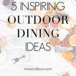 5 inspiring outdoor dining ideas